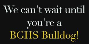 We can't wait until you're a BGHS Bulldog!