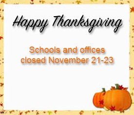 Schools and Office Closed November 21-23 Happy Thanksgiving