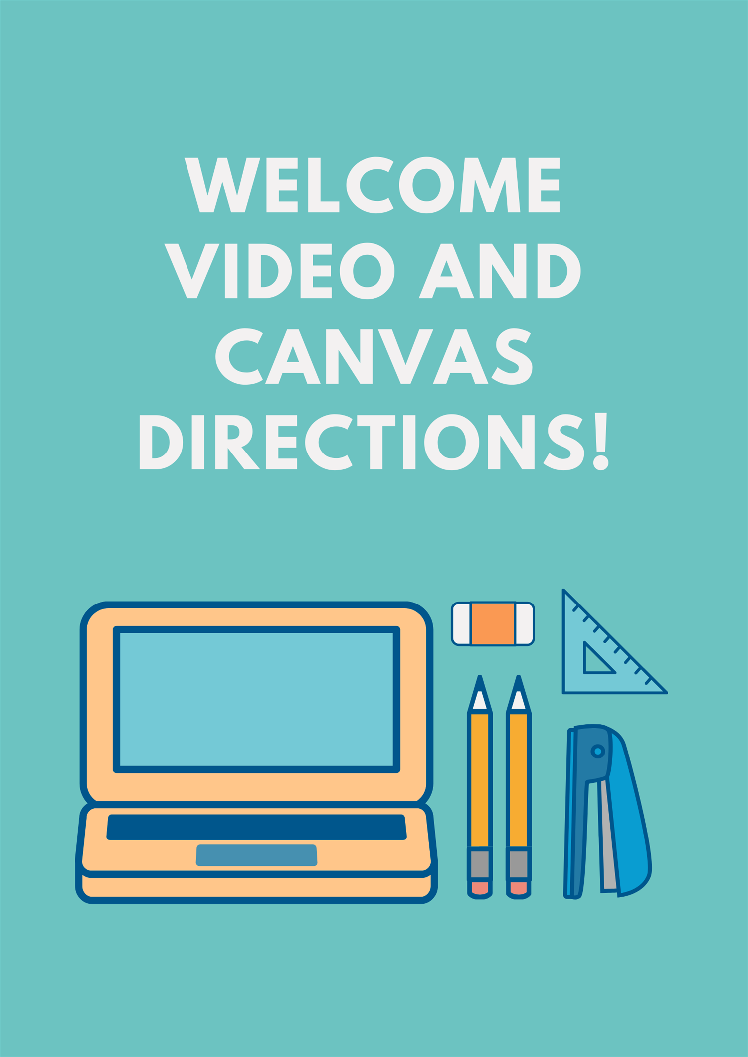 Click here to watch the welcome video and canvas help.