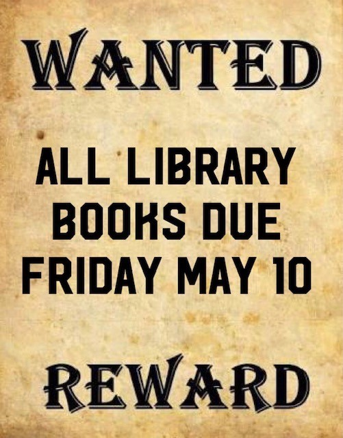 LIBRARY BOOKS DUE FRIDAY MAY 10TH