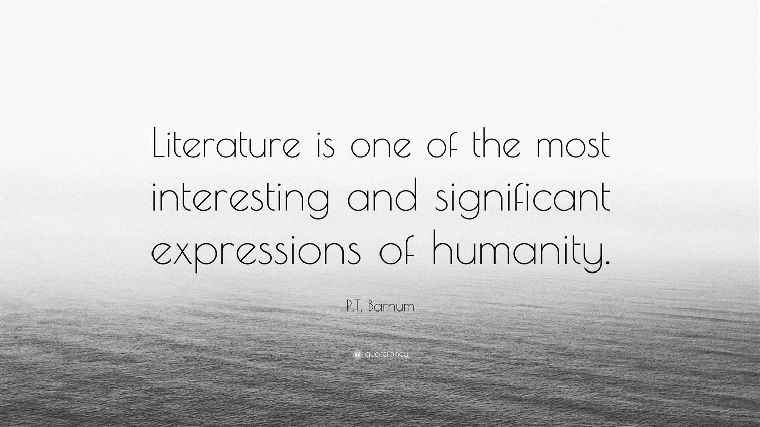Literature is one of the most interesting and significant expressions of humanity. - P.T. Barnum