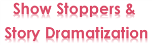 Show Stoppers & Story Dramatization